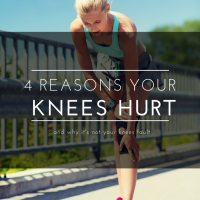 4 Reasons Your Knees Hurt...and why it's not your knees fault